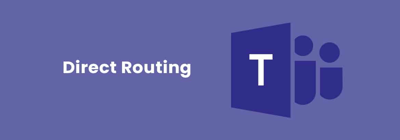 Direct Routing – Connecter Microsoft Teams à sa Téléphonie